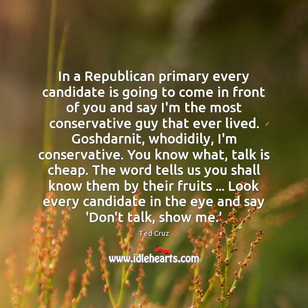 In a Republican primary every candidate is going to come in front Ted Cruz Picture Quote