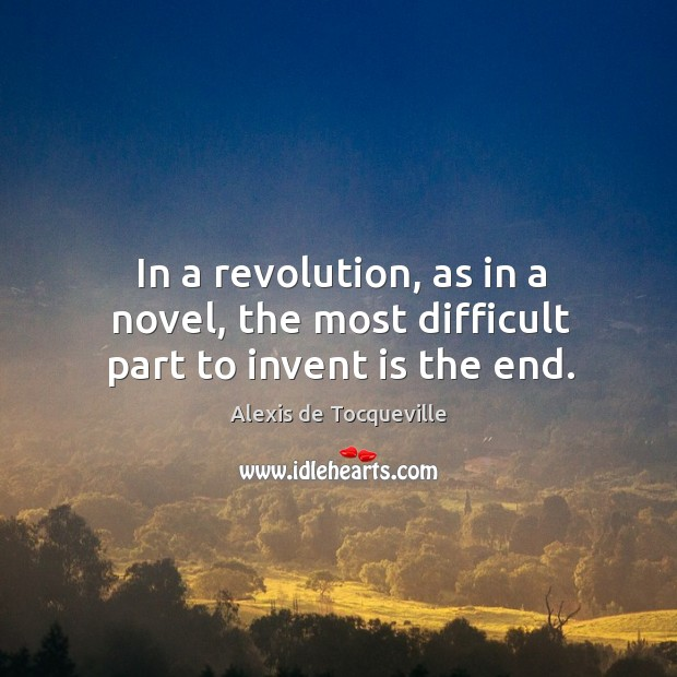 Image, In a revolution, as in a novel, the most difficult part to invent is the end.
