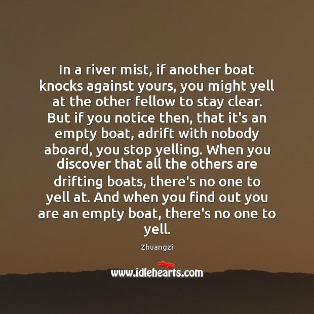 In a river mist, if another boat knocks against yours, you might Zhuangzi Picture Quote