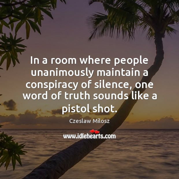 In a room where people unanimously maintain a conspiracy of silence, one Czeslaw Milosz Picture Quote