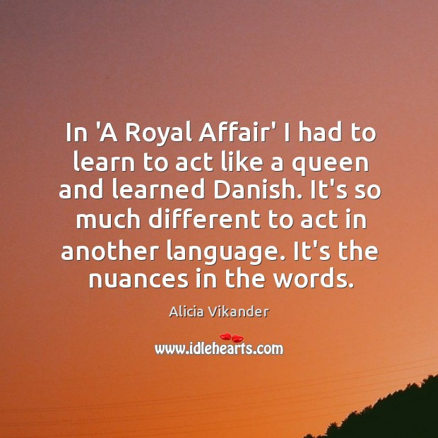 Image, In 'A Royal Affair' I had to learn to act like a