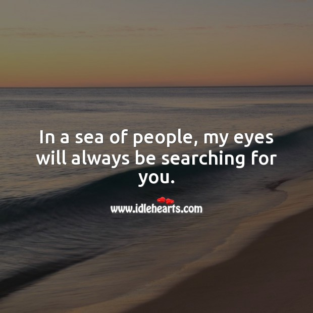 In a sea of people, my eyes will always be searching for you. Love Quotes for Her Image