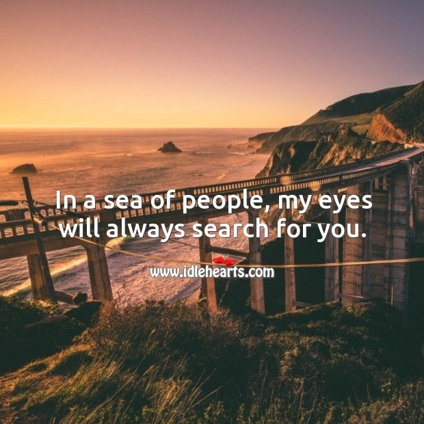 In a sea of people, my eyes will always search for you. Image