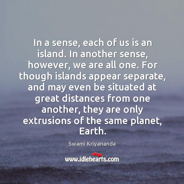 In a sense, each of us is an island. In another sense, however, we are all one. Image