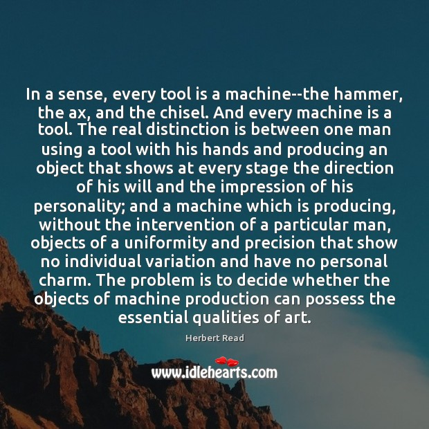 Image, In a sense, every tool is a machine–the hammer, the ax, and
