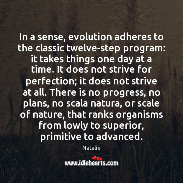 In a sense, evolution adheres to the classic twelve-step program: it takes Natalie Picture Quote