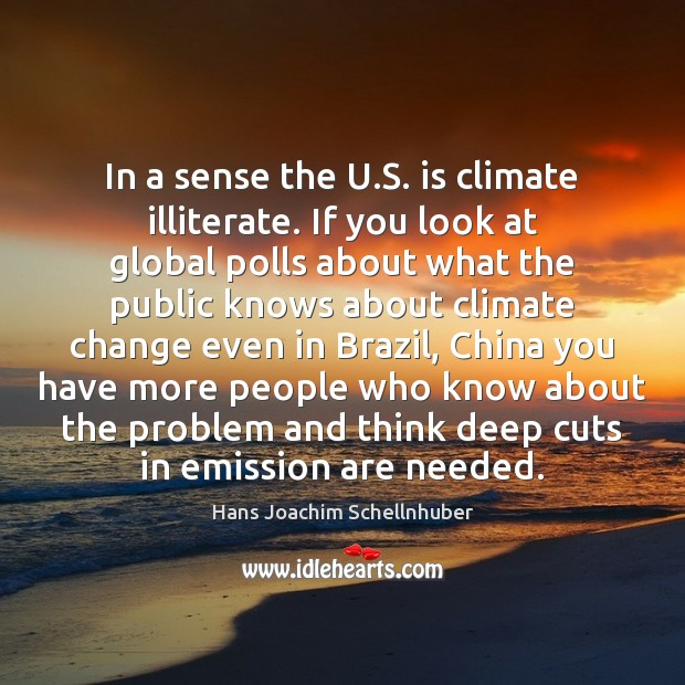 In a sense the U.S. is climate illiterate. If you look Image