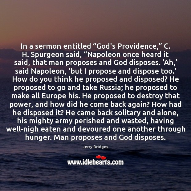 """In a sermon entitled """"God's Providence,"""" C. H. Spurgeon said, """"Napoleon once Jerry Bridges Picture Quote"""
