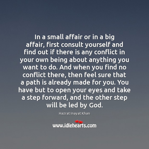 In a small affair or in a big affair, first consult yourself Hazrat Inayat Khan Picture Quote