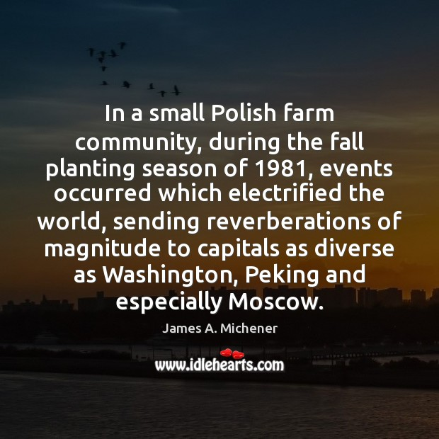 In a small Polish farm community, during the fall planting season of 1981, Farm Quotes Image