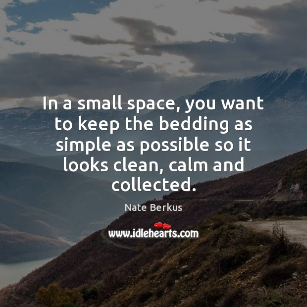 In a small space, you want to keep the bedding as simple Nate Berkus Picture Quote