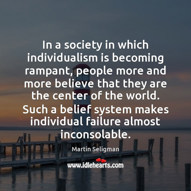 In a society in which individualism is becoming rampant, people more and Martin Seligman Picture Quote