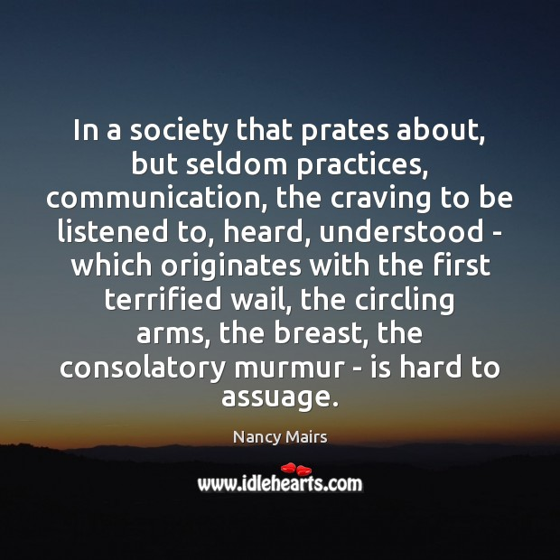 In a society that prates about, but seldom practices, communication, the craving Image