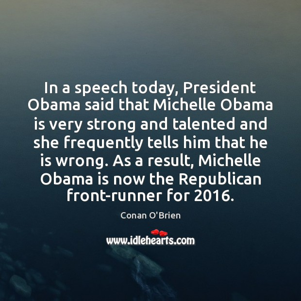 Image, In a speech today, President Obama said that Michelle Obama is very