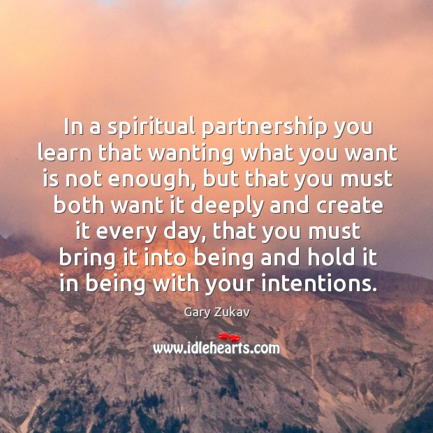In a spiritual partnership you learn that wanting what you want is Image