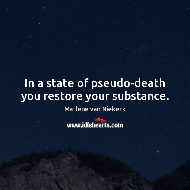 In a state of pseudo-death you restore your substance. Image