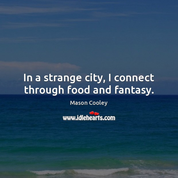 In a strange city, I connect through food and fantasy. Image