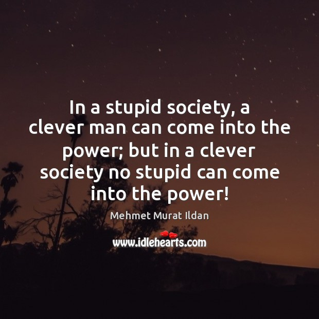Image, In a stupid society, a clever man can come into the power;