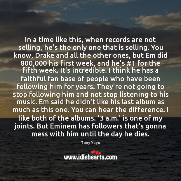 In a time like this, when records are not selling, he's the Faithful Quotes Image