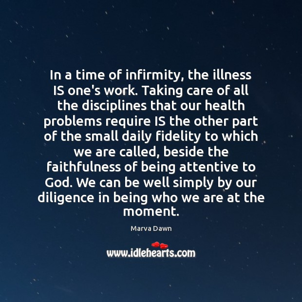 In a time of infirmity, the illness IS one's work. Taking care Image