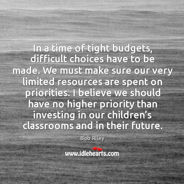In a time of tight budgets, difficult choices have to be made. We must make sure our very Image