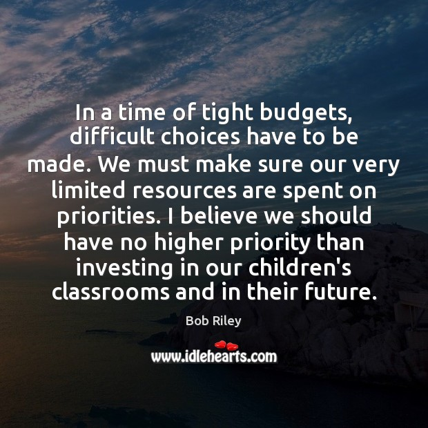 In a time of tight budgets, difficult choices have to be made. Priority Quotes Image