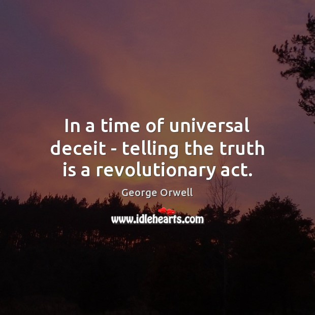 Image, In a time of universal deceit – telling the truth is a revolutionary act.