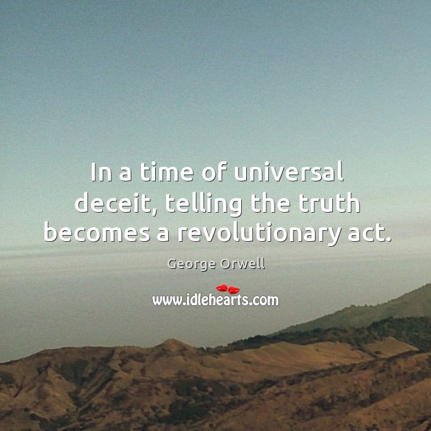In a time of universal deceit, telling the truth becomes a revolutionary act. Image