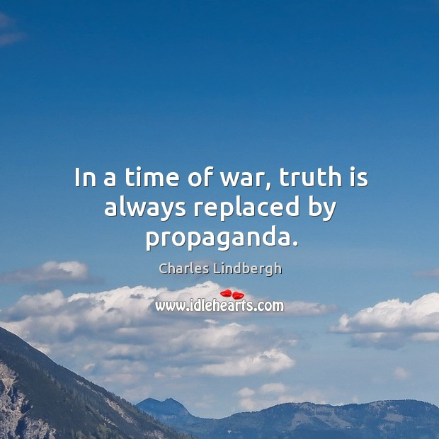 Image, In a time of war, truth is always replaced by propaganda.