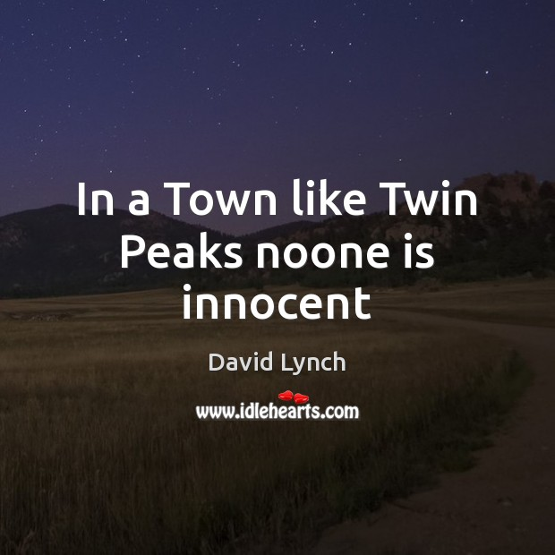 Image, In a Town like Twin Peaks noone is innocent