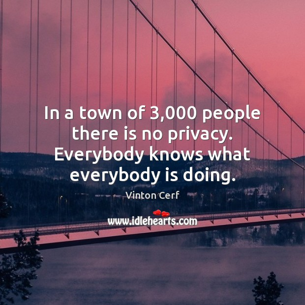 In a town of 3,000 people there is no privacy. Everybody knows what everybody is doing. Image