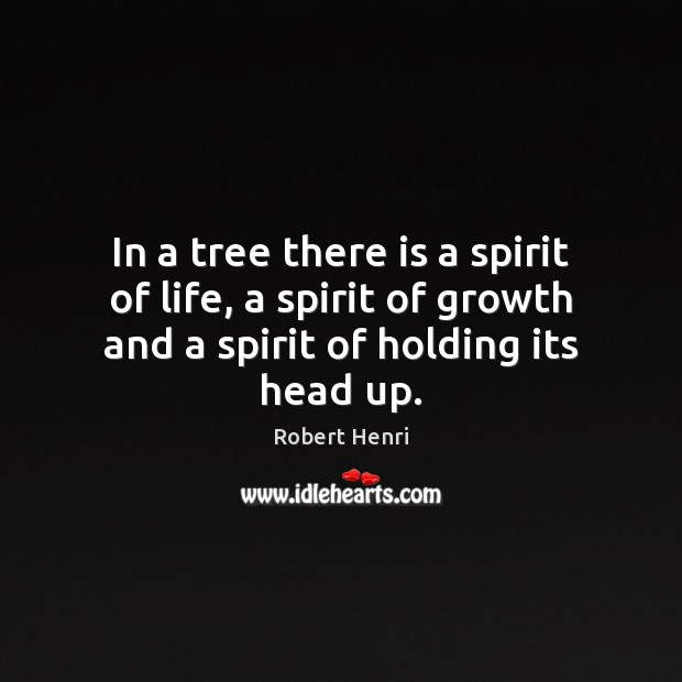 In a tree there is a spirit of life, a spirit of Growth Quotes Image