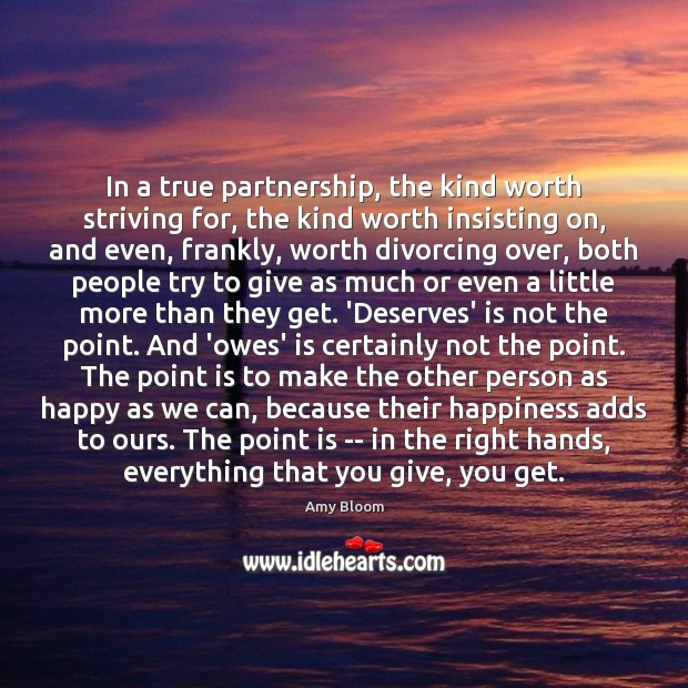 In a true partnership, the kind worth striving for, the kind worth Image