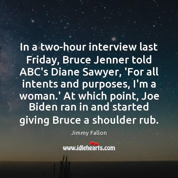 In a two-hour interview last Friday, Bruce Jenner told ABC's Diane Sawyer, Image