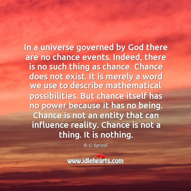 Image, In a universe governed by God there are no chance events. Indeed,