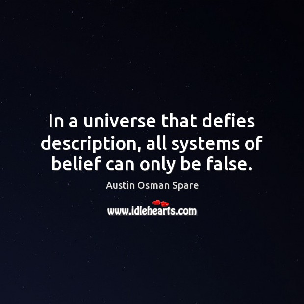 Image, In a universe that defies description, all systems of belief can only be false.
