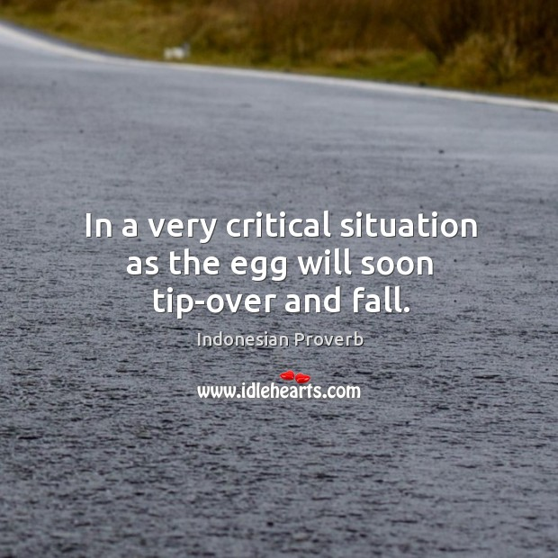 In a very critical situation as the egg will soon tip-over and fall. Indonesian Proverbs Image