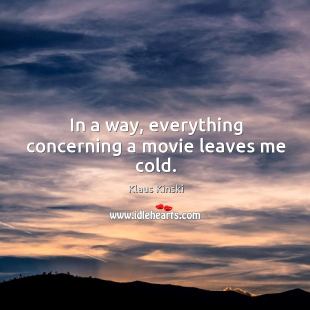 In a way, everything concerning a movie leaves me cold. Image