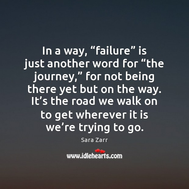 "Image, In a way, ""failure"" is just another word for ""the journey,"" for"