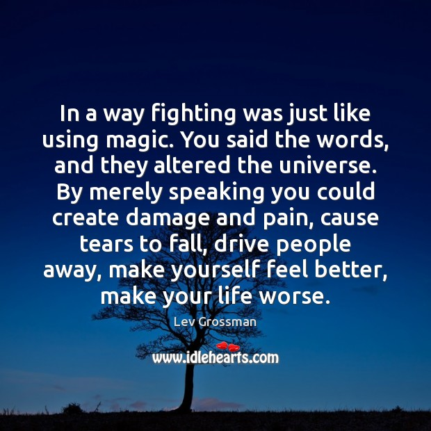 In a way fighting was just like using magic. You said the Lev Grossman Picture Quote