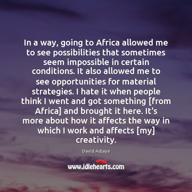 In a way, going to Africa allowed me to see possibilities that Image