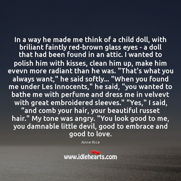 In a way he made me think of a child doll, with Anne Rice Picture Quote
