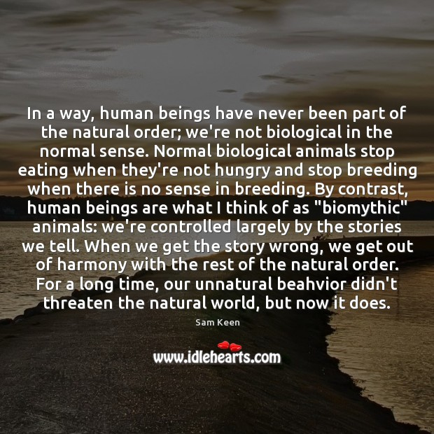 In a way, human beings have never been part of the natural Sam Keen Picture Quote