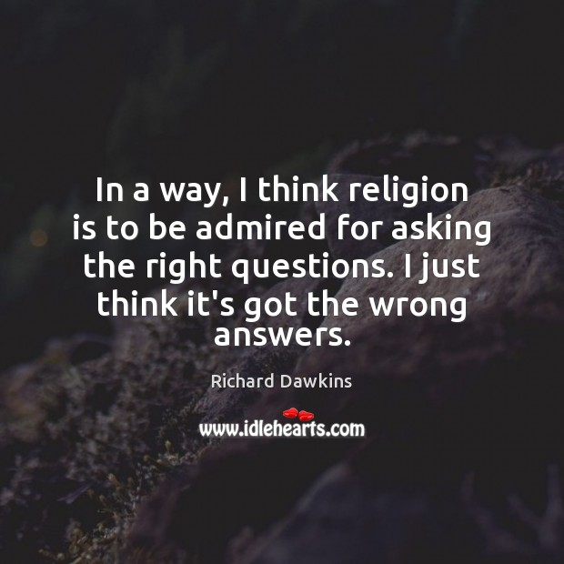 Image, In a way, I think religion is to be admired for asking