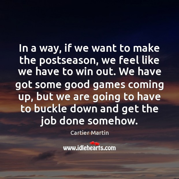 In a way, if we want to make the postseason, we feel Image