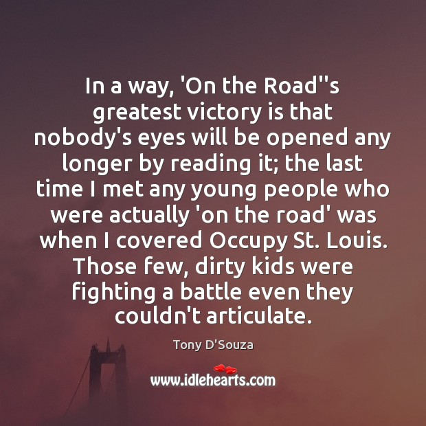 """In a way, 'On the Road""""s greatest victory is that nobody's eyes Victory Quotes Image"""