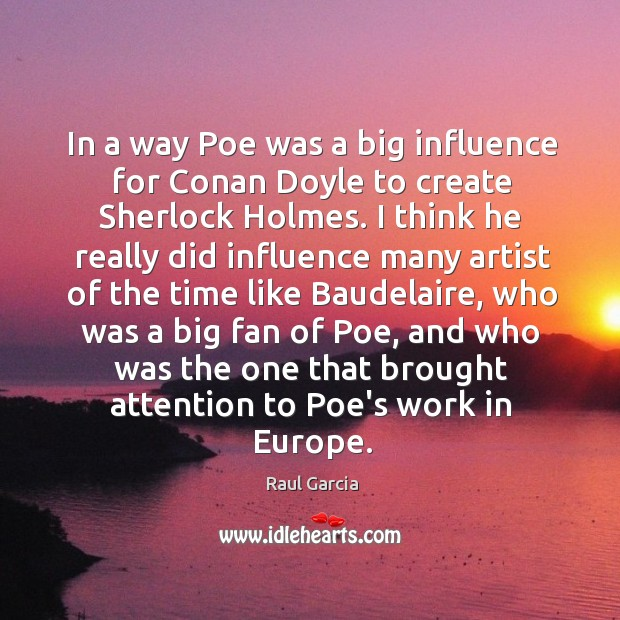 In a way Poe was a big influence for Conan Doyle to Image
