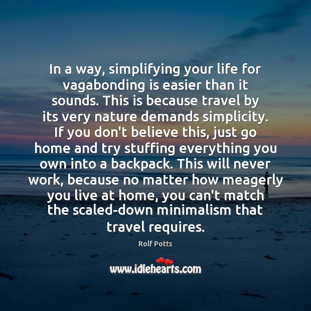 In a way, simplifying your life for vagabonding is easier than it Nature Quotes Image