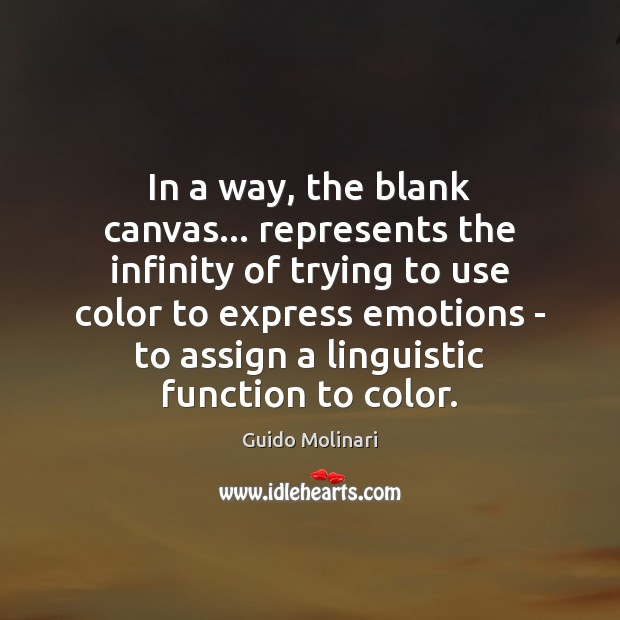 In a way, the blank canvas… represents the infinity of trying to Image