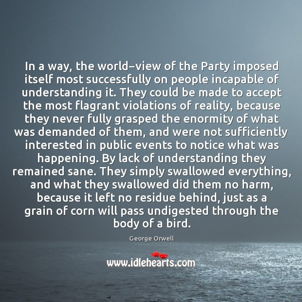 In a way, the world−view of the Party imposed itself most Image